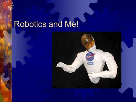 Robotics and Me! Human Arm  Versatile  Flexible  7 degrees of freedom  End Effector.