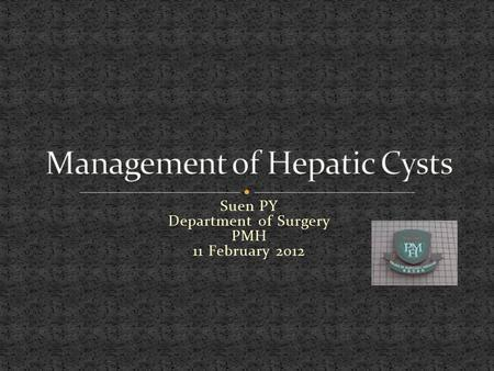Suen PY Department of Surgery PMH 11 February 2012.