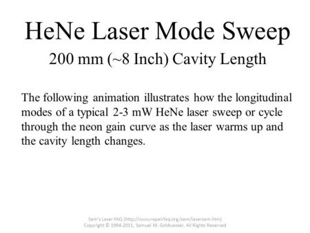 HeNe Laser Mode Sweep The following animation illustrates how the longitudinal modes of a typical 2-3 mW HeNe laser sweep or cycle through the neon gain.