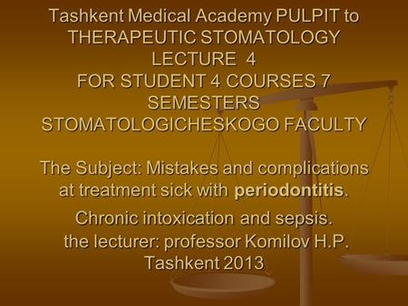 Tashkent Medical Academy PULPIT to THERAPEUTIC STOMATOLOGY LECTURE 4 FOR STUDENT 4 COURSES 7 SEMESTERS STOMATOLOGICHESKOGO FACULTY The Subject: Mistakes.