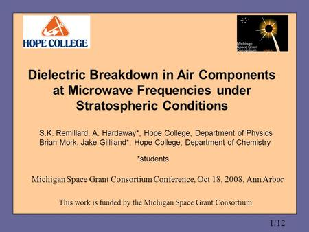 1/12 Dielectric Breakdown in Air Components at Microwave Frequencies under Stratospheric Conditions S.K. Remillard, A. Hardaway*, Hope College, Department.