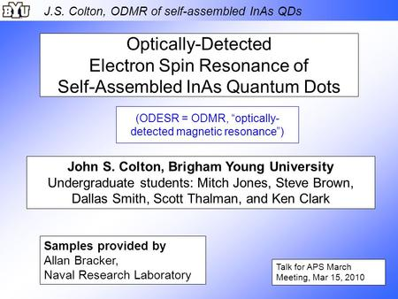 J.S. Colton, ODMR of self-assembled InAs QDs Optically-Detected Electron Spin Resonance of Self-Assembled InAs Quantum Dots Talk for APS March Meeting,
