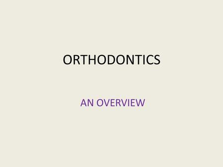 ORTHODONTICS AN OVERVIEW. Orthodontics is a branch of dentistry concerned with prevention, interception and correction of malocclusion. The word orthodontics.