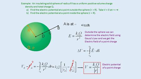 Example: An insulating solid sphere of radius R has a uniform positive volume charge density and total charge Q. a)Find the electric potential at a point.