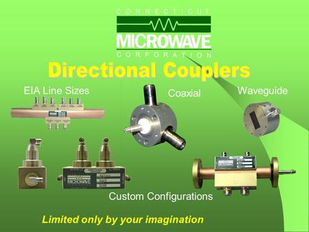 EIA Line Sizes Coaxial Waveguide Custom Configurations Limited only by your imagination.