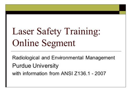 Radiological and Environmental Management Purdue University with information from ANSI Z136.1 - 2007 Laser Safety Training: Online Segment.