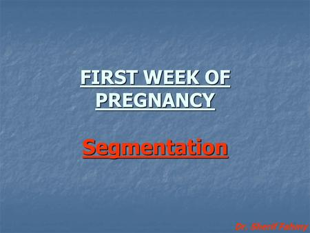 FIRST WEEK OF PREGNANCY Segmentation Dr. Sherif Fahmy.