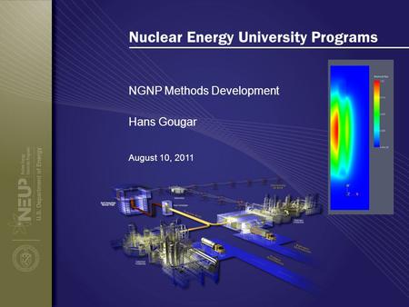 Nuclear Energy University Programs NGNP Methods Development August 10, 2011 Hans Gougar.