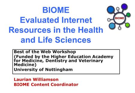 BIOME Evaluated Internet Resources in the Health and Life Sciences Best of the Web Workshop (Funded by the Higher Education Academy for Medicine, Dentistry.