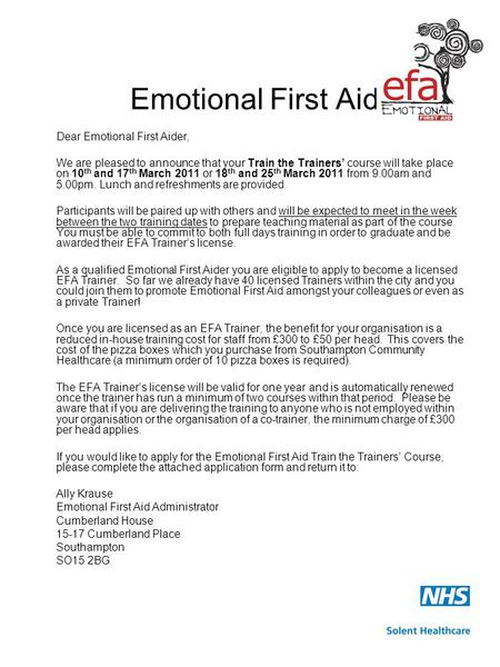 Emotional First Aid Dear Emotional First Aider, We are pleased to announce that your Train the Trainers' course will take place on 10 th and 17 th March.