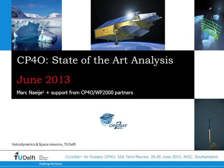 Challenge the future Delft University of Technology CryoSat+ for Oceans CP4O, Mid Term Review, 25-26 June 2013, NOC, Southampton CP4O: State of the Art.