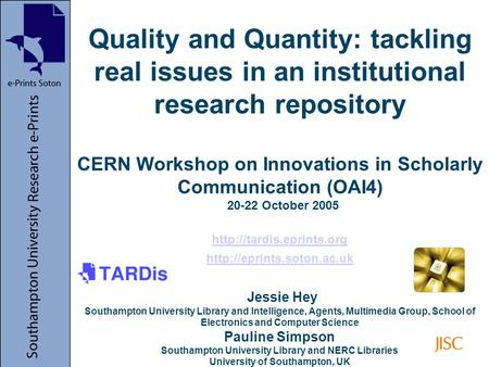 Quality and Quantity: tackling real issues in an institutional research repository CERN Workshop on Innovations in Scholarly Communication (OAI4) 20-22.