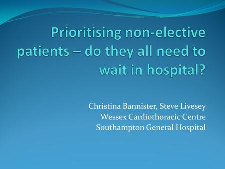Christina Bannister, Steve Livesey Wessex Cardiothoracic Centre Southampton General Hospital.