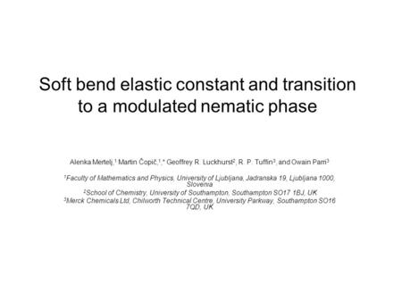 Soft bend elastic constant and transition to a modulated nematic phase Alenka Mertelj, 1 Martin Čopič, 1,* Geoffrey R. Luckhurst 2, R. P. Tuffin 3, and.