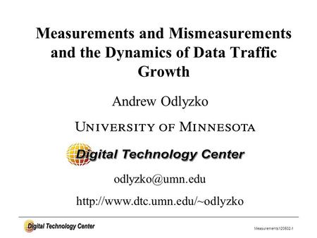 Measurements120502-1 Andrew Odlyzko Measurements and Mismeasurements and the Dynamics of Data Traffic Growth