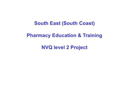 South East (South Coast) Pharmacy Education & Training NVQ level 2 Project.