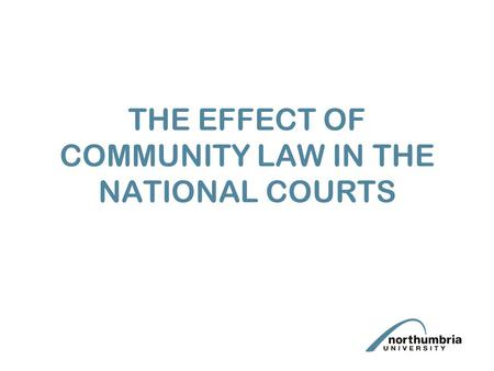 THE EFFECT OF COMMUNITY LAW IN THE NATIONAL COURTS.