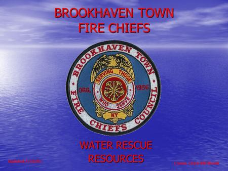 BROOKHAVEN TOWN FIRE CHIEFS WATER RESCUE RESOURCES Comm. Chair Bill Biondi Updated 7/16/05.