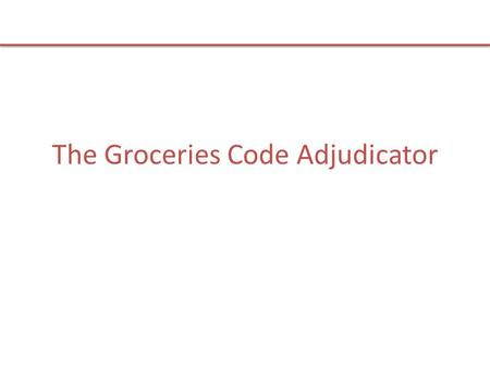 The Groceries Code Adjudicator. Competition Commission Report Competition Commission Market Investigation 2008 into groceries market Found groceries sector.