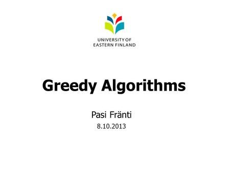 Greedy Algorithms Pasi Fränti 8.10.2013. Greedy algorithm 1.Coin problem 2.Minimum spanning tree 3.Generalized knapsack problem 4.Traveling salesman problem.