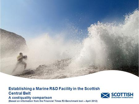 Establishing a Marine R&D Facility in the Scottish Central Belt A cost/quality comparison (Based on information from the Financial Times fDi Benchmark.