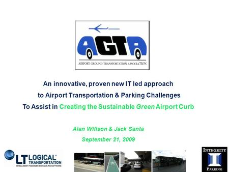 An innovative, proven new IT led approach to Airport Transportation & Parking Challenges To Assist in Creating the Sustainable Green Airport Curb Alan.
