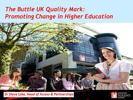 Dr Steve Lake, Head of Access & Partnerships The Buttle UK Quality Mark: Promoting Change in Higher Education.