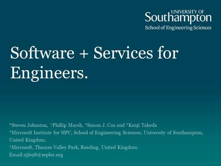 Software + Services for Engineers. *Steven Johnston, †Phillip Marsh, *Simon J. Cox and *Kenji Takeda *Microsoft Institute for HPC, School of Engineering.