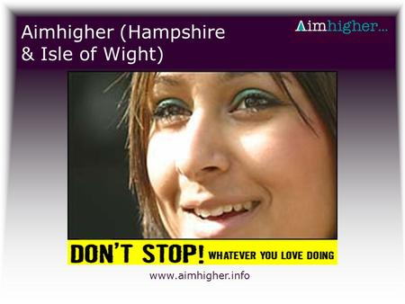 Aimhigher (Hampshire & Isle of Wight) www.aimhigher.info.