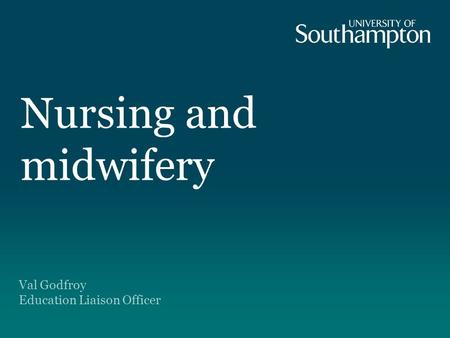 Nursing and midwifery Val Godfroy Education Liaison Officer.