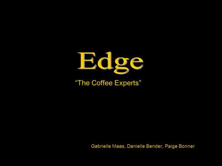 """The Coffee Experts"" Gabrielle Maas, Danielle Bender, Paige Bonner."
