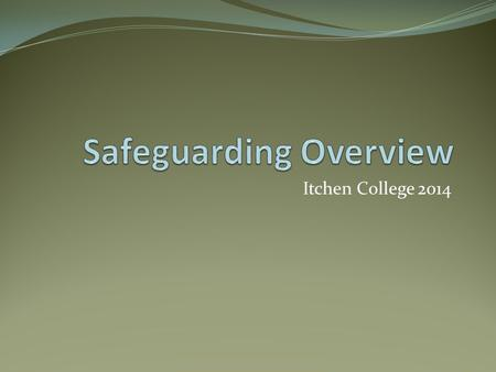 Itchen College 2014. Current 'safeguarded' students Number of StudentsLevel Flagged only60 Tier 135 Tier 218 Tier 313 Tier 49 Total current135 Students.