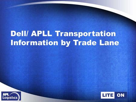 LITEON Dell/ APLL Transportation Information by Trade Lane.