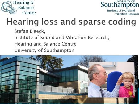 Stefan Bleeck, Institute of Sound and Vibration Research, Hearing and Balance Centre University of Southampton.