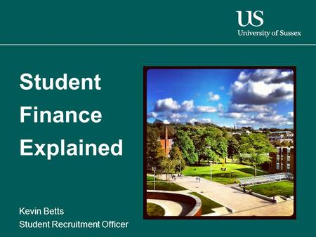 Student Finance Explained Kevin Betts Student Recruitment Officer.