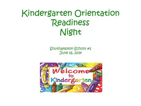 Kindergarten Orientation Readiness Night Southampton School #1 June 16, 2014.