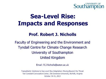 Sea-Level Rise: Impacts and Responses Prof. Robert J. Nicholls Faculty of Engineering and the Environment and Tyndall Centre for Climate Change Research.