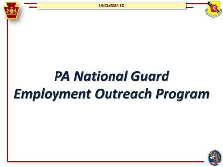 UNCLASSIFIEDUNCLASSIFIED PA National Guard Employment Outreach Program.