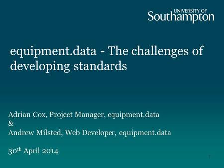 Equipment.data - The challenges of developing standards Adrian Cox, Project Manager, equipment.data & Andrew Milsted, Web Developer, equipment.data 30.