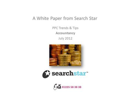 A White Paper from Search Star PPC Trends & Tips Accountancy July 2012.