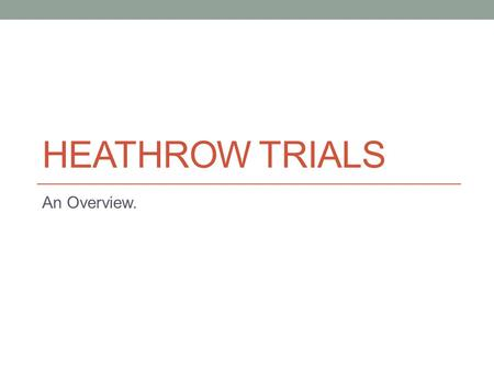 HEATHROW TRIALS An Overview.. Trial Purpose: To concentrate all departures into a few narrow corridors to: Reduce the pressures on air traffic controllers,