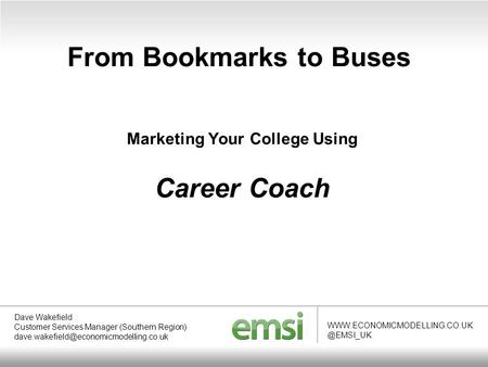 From Bookmarks to Buses Dave Wakefield Customer Services Manager (Southern Region)