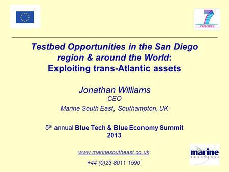 Testbed Opportunities in the San Diego region & around the World: Exploiting trans-Atlantic assets Jonathan Williams CEO Marine South East, Southampton,