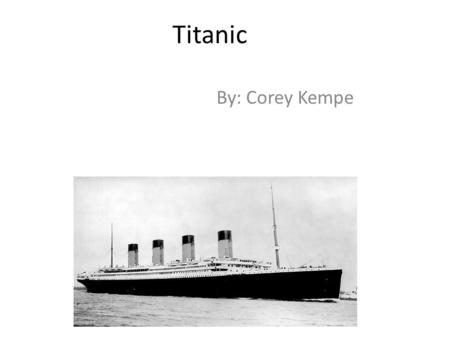 Titanic By: Corey Kempe. Why do we still care about the Titanic today? Because hundreds of people died. How many levels were on the titanic How it was.
