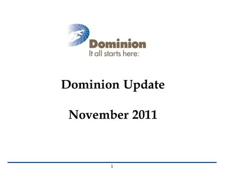 Dominion Update November 2011 1. Dominion: In Virginia Headquartered in Virginia  More than 9,000 employees in the Commonwealth  Annual Virginia payroll.