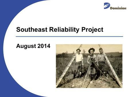 August 2014 Southeast Reliability Project. 2 Dominion Profile: Power and Natural Gas Infrastructure Leading provider of energy and energy services in.