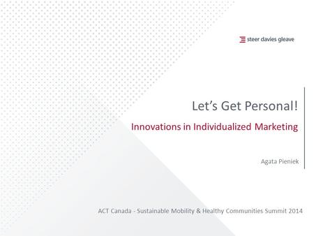 Let's Get Personal! Innovations in Individualized Marketing ACT Canada - Sustainable Mobility & Healthy Communities Summit 2014 Agata Pieniek.