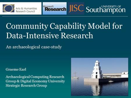 Community Capability Model for Data-Intensive Research An archaeological case-study Graeme Earl Archaeological Computing Research Group & Digital Economy.