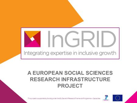 This project is supported by funding under the EU Seventh Research Framework Programme – Capacities A EUROPEAN SOCIAL SCIENCES RESEARCH INFRASTRUCTURE.