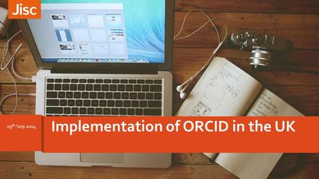 Implementation of ORCID in the UK 29 th Sep 2014.